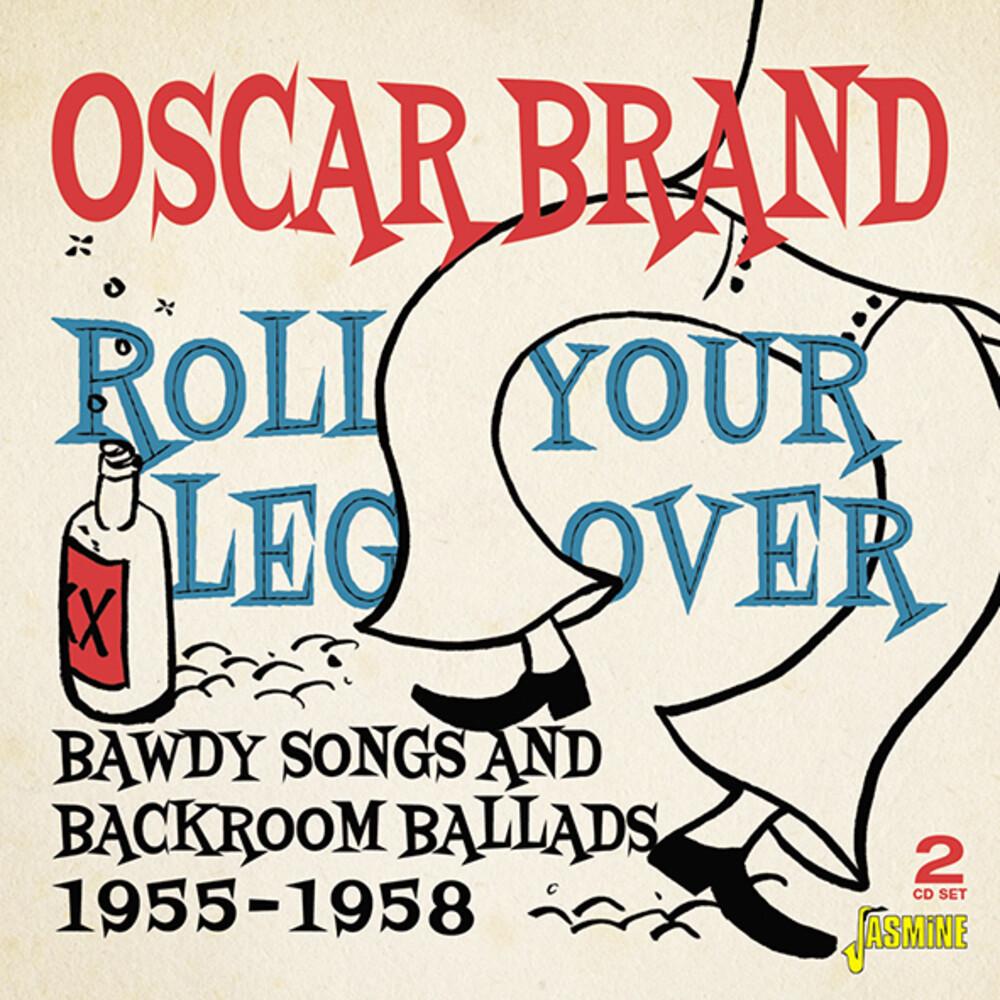 Oscar Brand - Roll Your Leg Over: Bawdy Songs & Backroom Ballads 1955-1958
