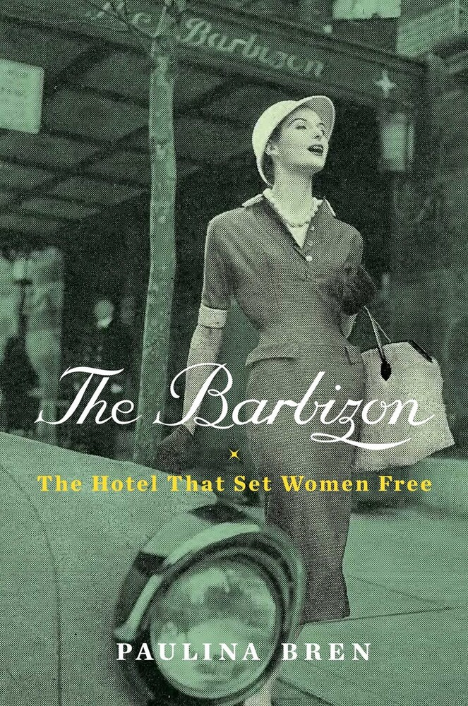 - The Barbizon: The Hotel That Set Women Free