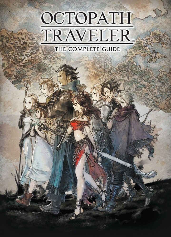 Square Enix - Octopath Traveler: The Complete Guide