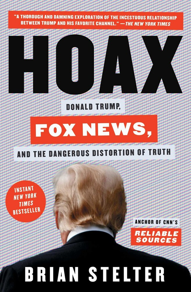 Stelter, Brian - Hoax: Donald Trump, Fox News, and the Dangerous Distortion of Truth