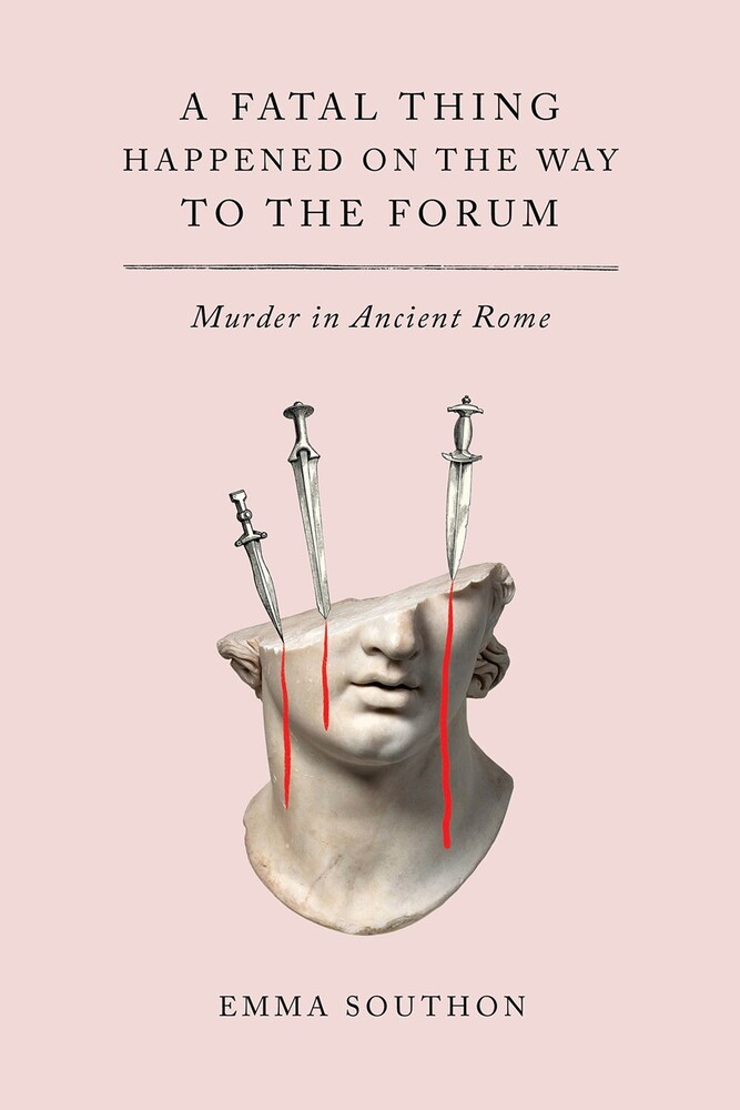 Emma Southon - Fatal Thing Happened On The Way To The Forum