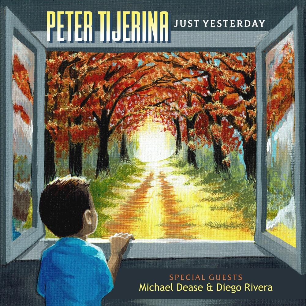 Peter Tijerina - Just Yesterday [Digipak]