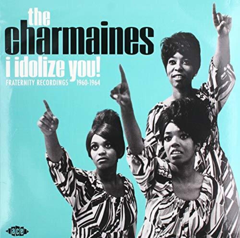 Charmaines - I Idolize You: Fraternity Recordings 1960-1964