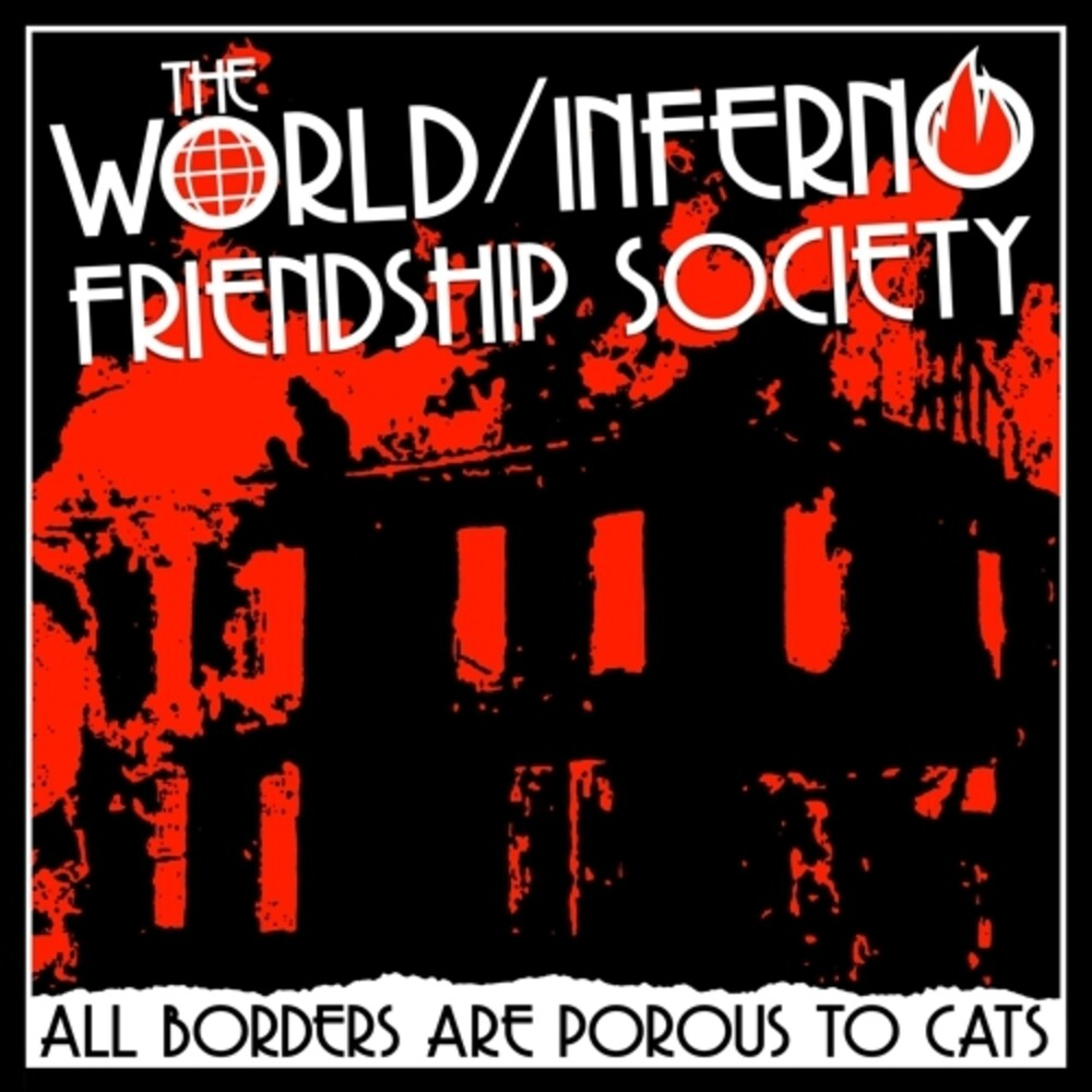 World/Inferno Friendship Society - All Borders Are Porous To Cats