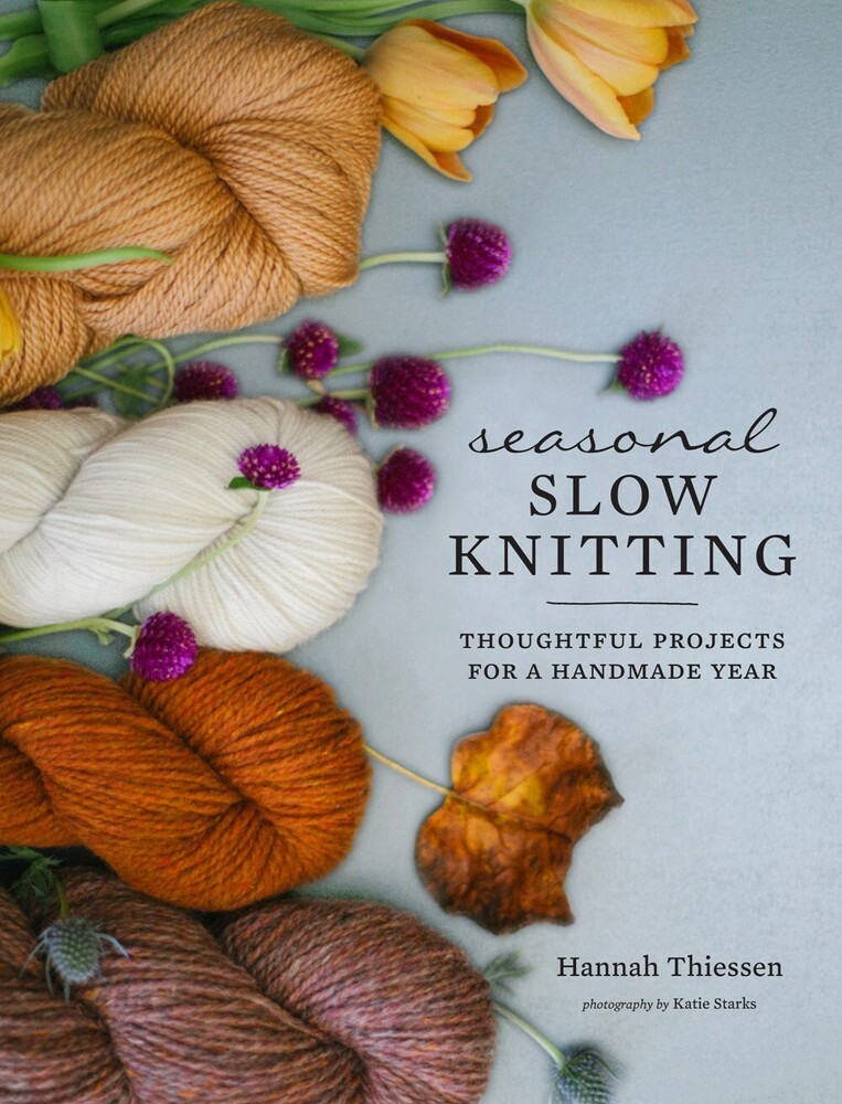 Thiessen, Hannah - Seasonal Slow Knitting: Thoughtful Projects for a Handmade Year
