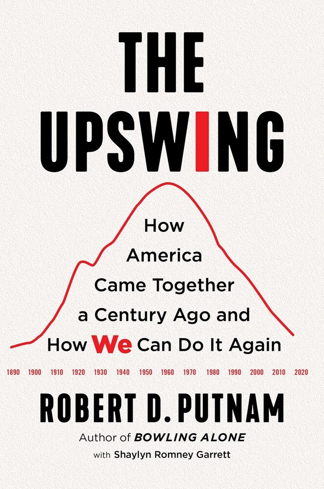 - The Upswing: How America Came Together a Century Ago and How We Can DoIt Again