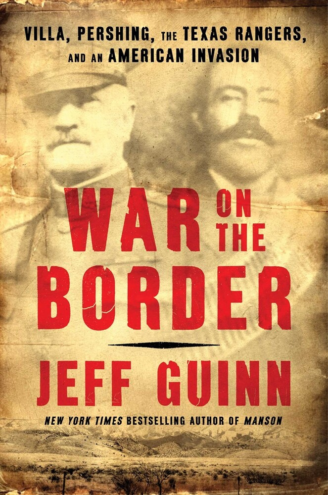 Guinn, Jeff - War on the Border: Villa, Pershing, the Texas Rangers, and an AmericanInvasion