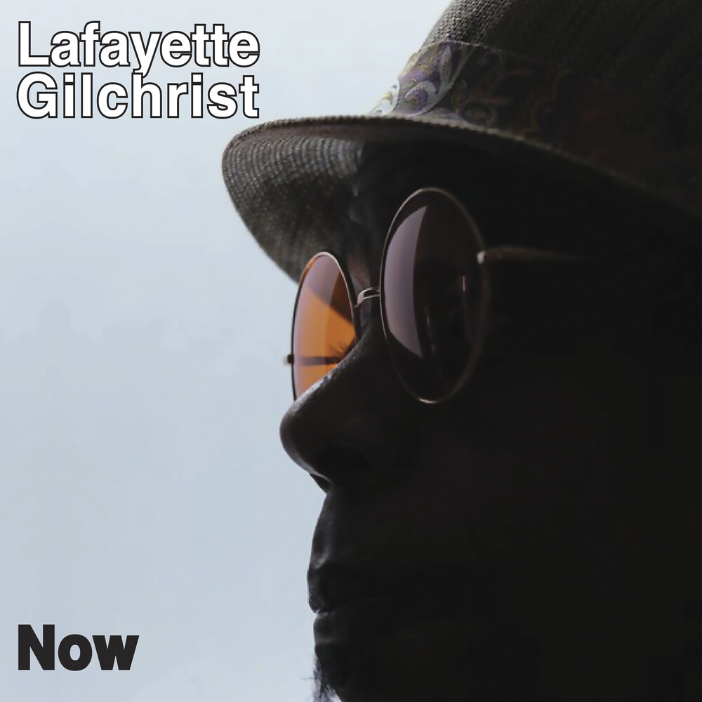 Lafayette Gilchrist - Now