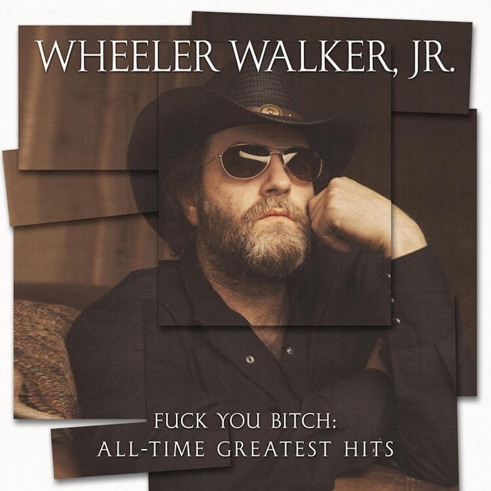 Wheeler Walker Jr. - F*** You Bitch: All-time Greatest Hits
