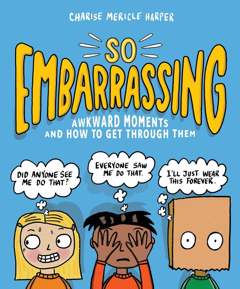 - So Embarrassing: Awkward Moments and How to Get Through Them