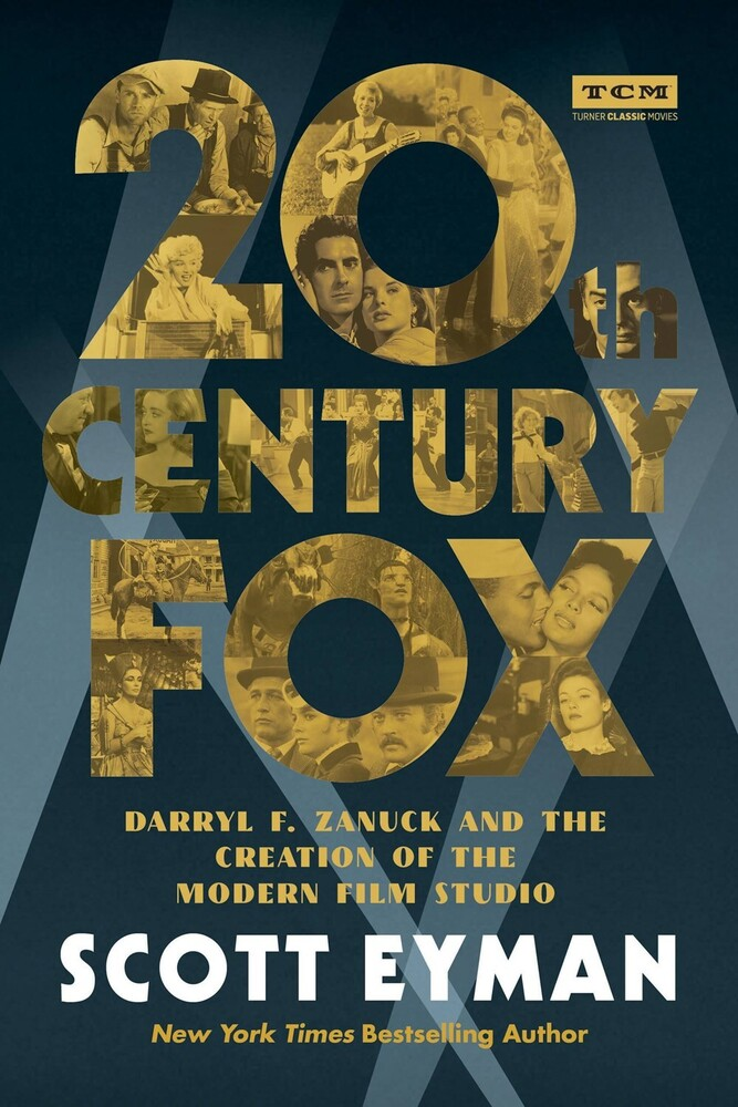 Eyman, Scott - Twentieth Century Fox: The Complete History of Hollywood's Maverick Studio (Turner Classic Movies, TCM)