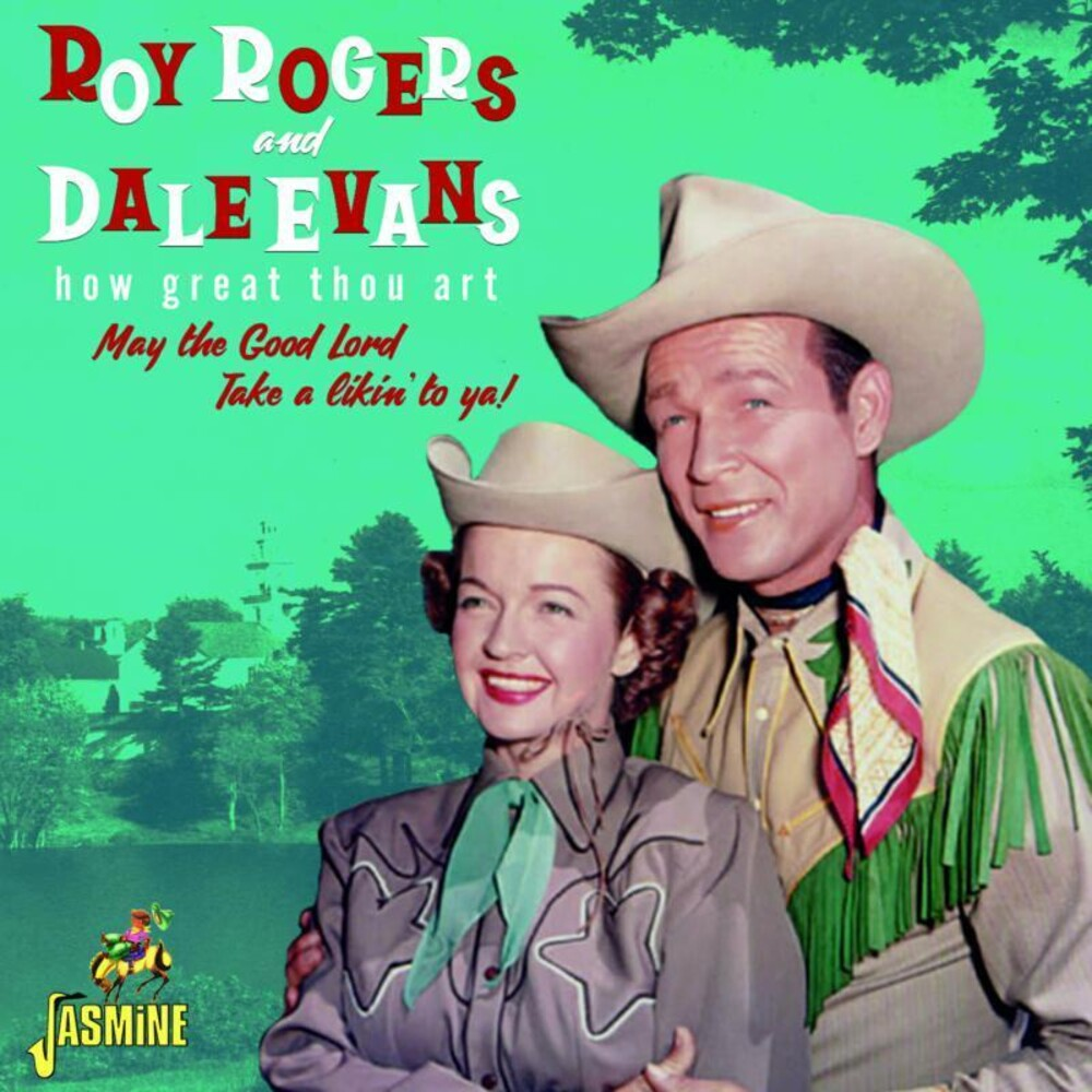 Roy Rogers  / Evans,Dale - How Great Thou Art: May The Good Lord Take A Likin' To Ya