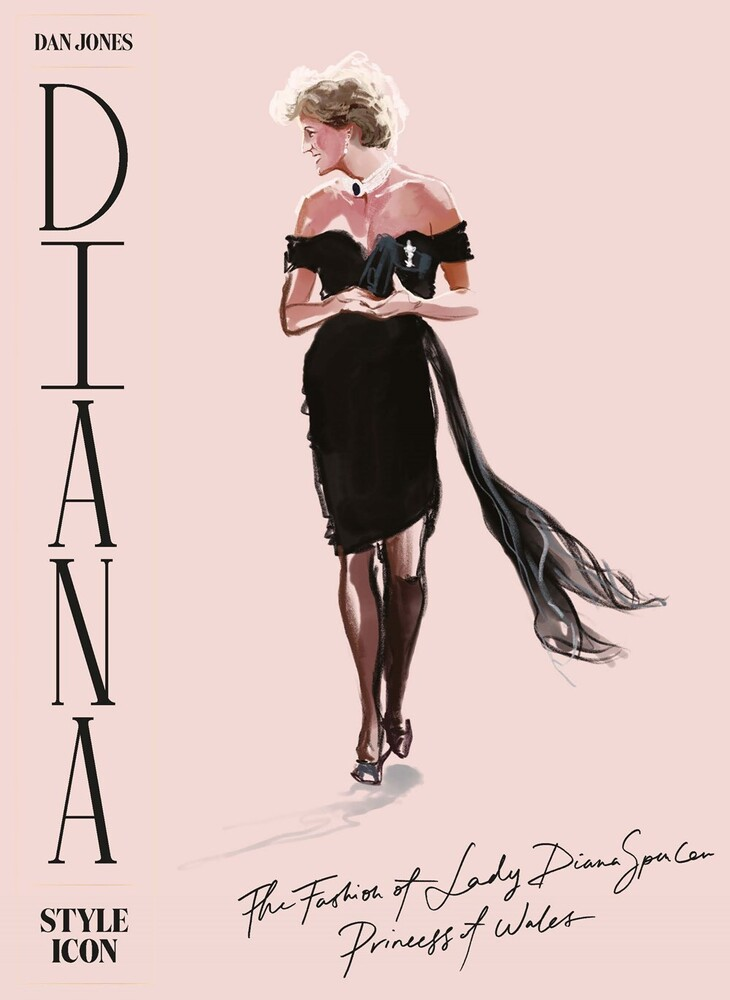 Dan Jones - Diana: Style Icon: A Celebration of the fashion of Lady Diana Spencer,Princess of Wales