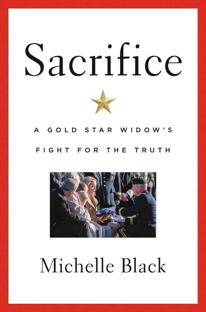 Michelle Black - Sacrifice: A Gold Star Widow's Fight for the Truth