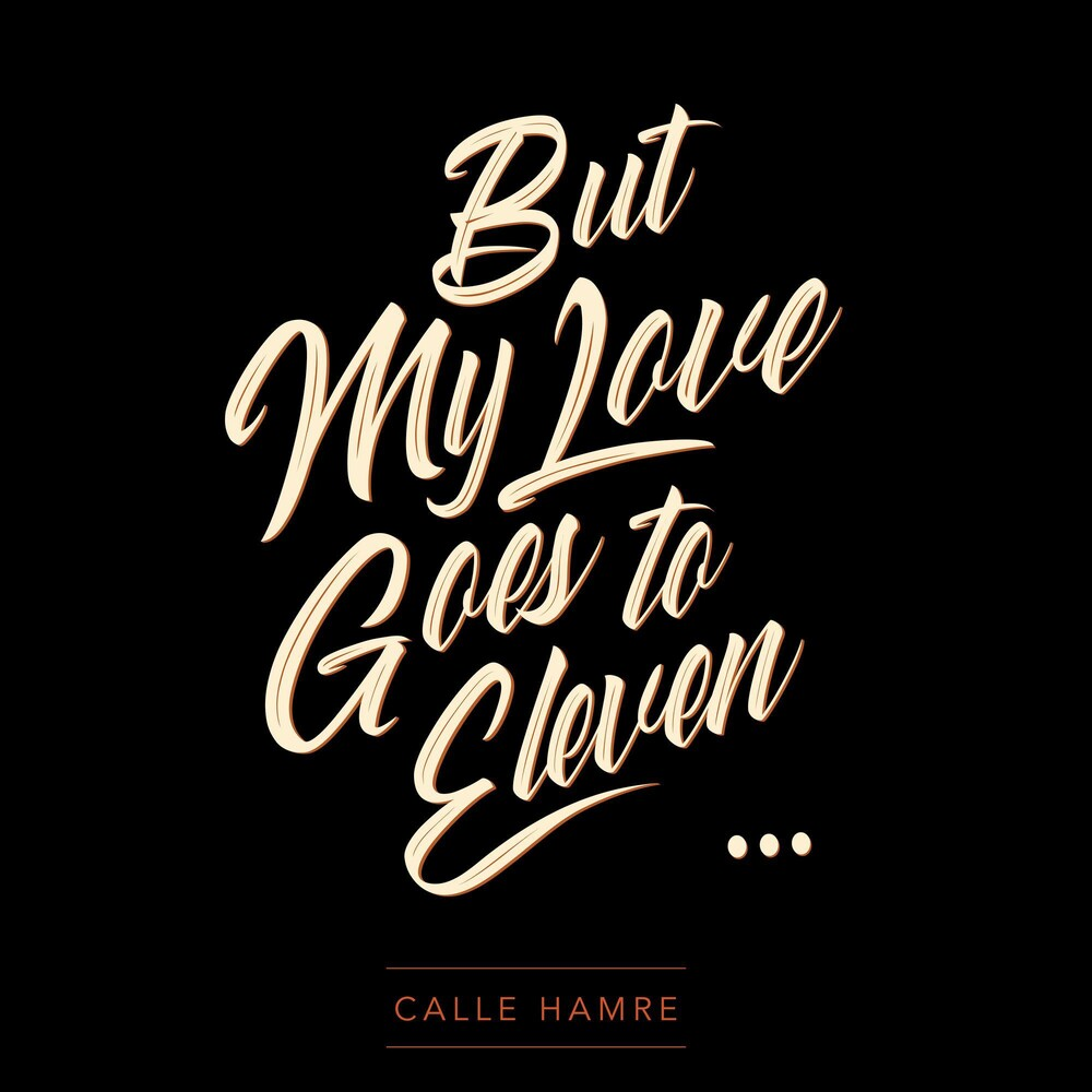 Calle Hamre - But My Love Goes To Eleven (Uk)
