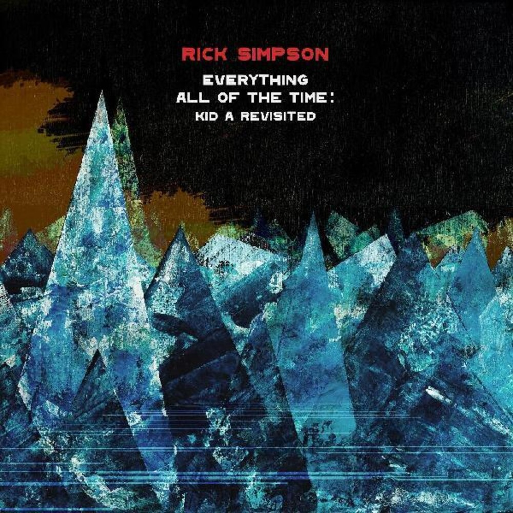 Rick Simpson - Everything All Of The Time: Kid A Revisited (Aus)
