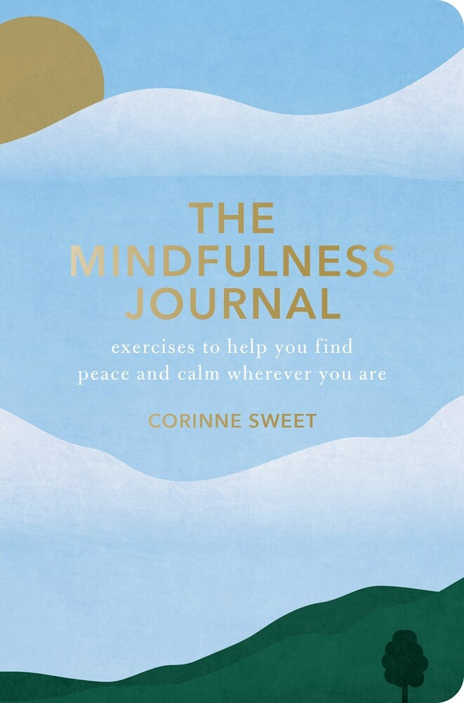 Sweet, Corinne - The Mindfulness Journal: Exercises to Help You Find Peace and CalmWherever You Are
