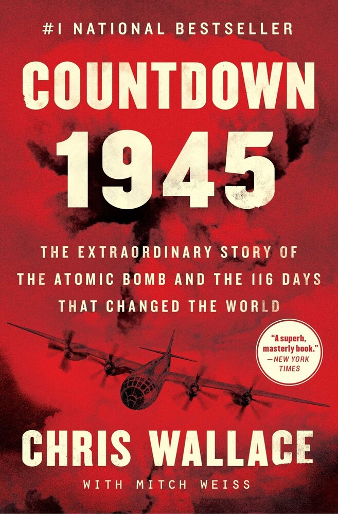 Wallace, Chris / Weiss, Mitch - Countdown 1945: The Extraordinary Story of the Atomic Bomb and the 116Days That Changed the World