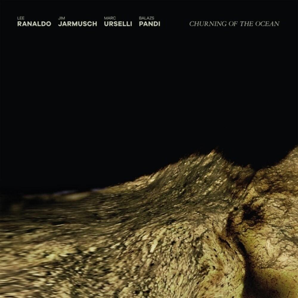 Lee Ranaldo  / Jarmusch,Jim / Urselli,Marc / Pandi - Churning Of The Ocean (Aus)