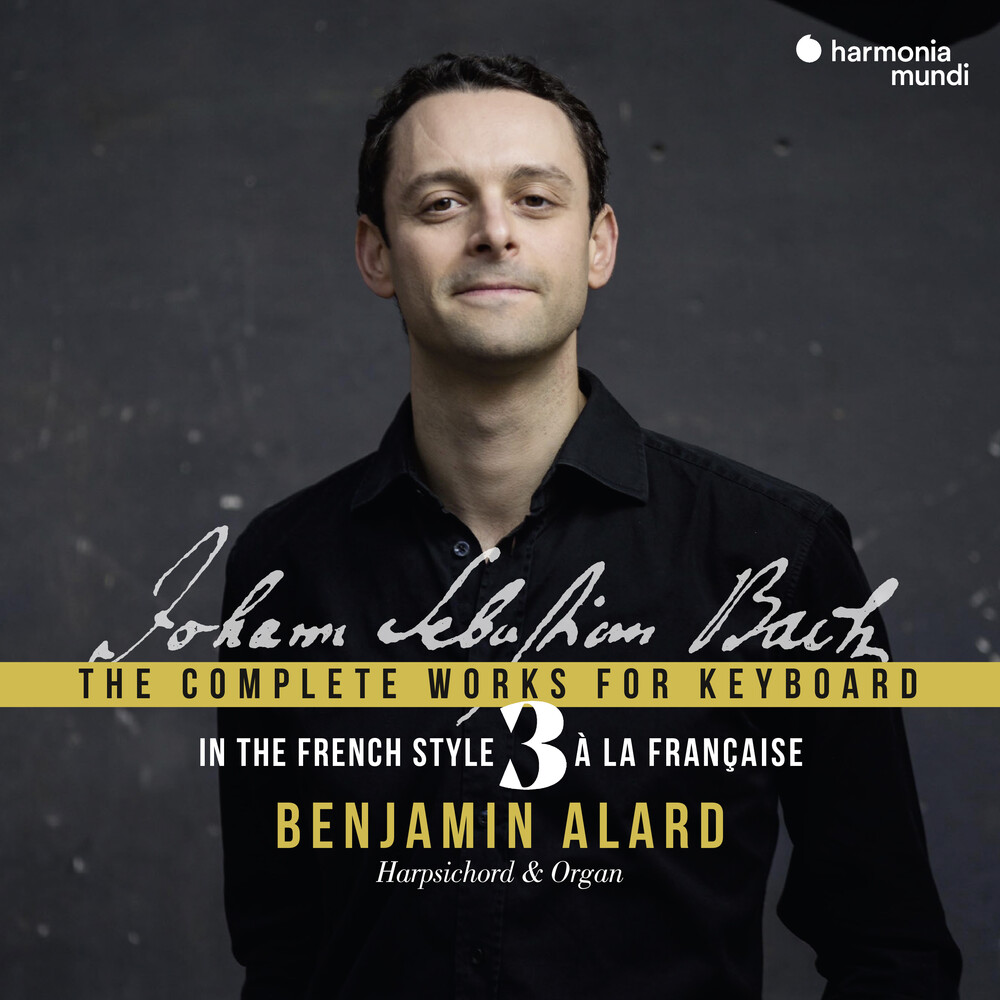 Benjamin Alard - Bach: Complete Works for Keyboard Vol.3