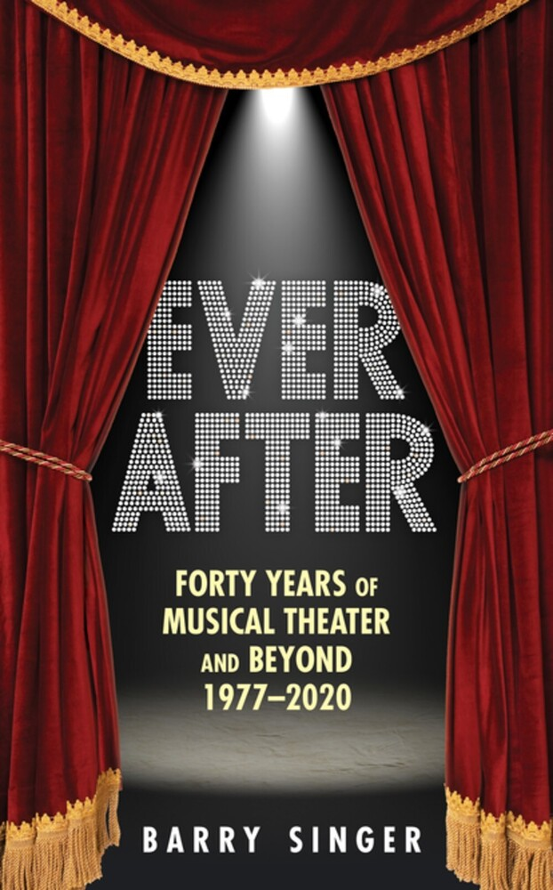 Singer, Barry - Ever After: Forty Years of Musical Theater and Beyond, 1977-2020