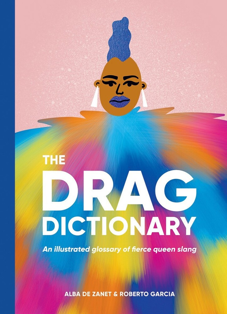 De Alba Zanet  / Garcia,Roberto - The Drag Dictionary: An illustrated glossary of fierce Queen slang