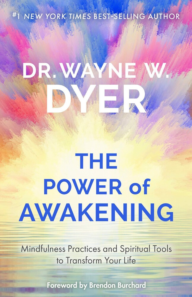 Dr Dyer  Wayne W - The Power of Awakening: Mindfulness Practices and Spiritual Tools toTransform Your Life