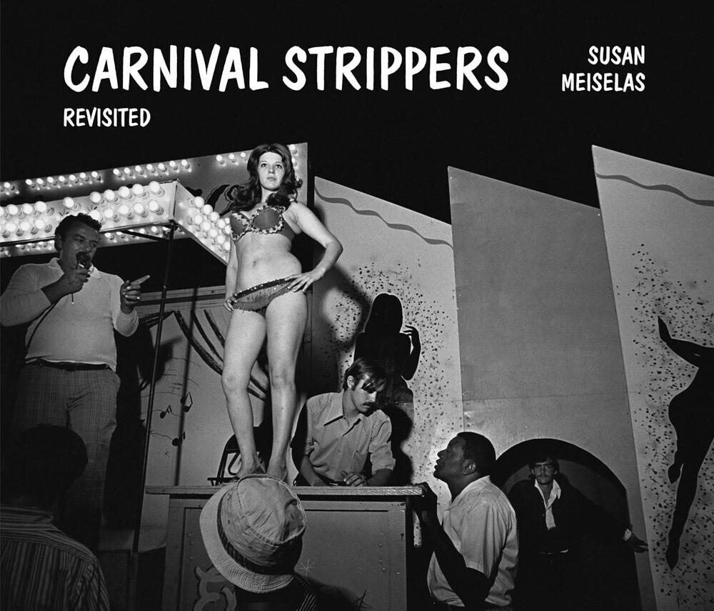 - Susan Meiselas: Carnival Strippers: Revisited