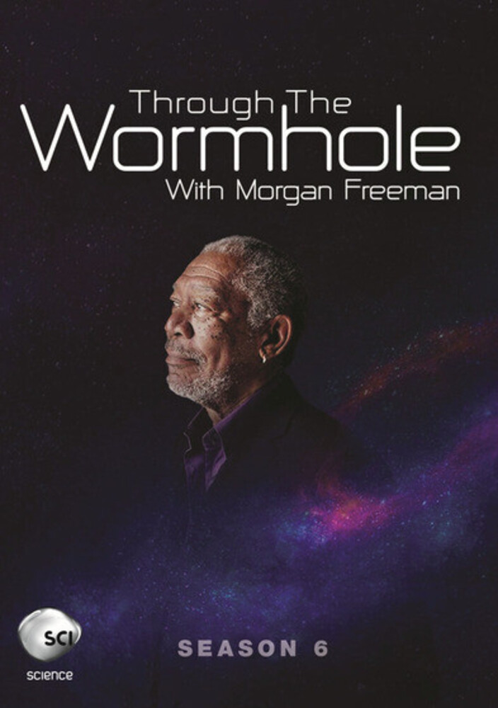 Through the Wormhole with Morgan Freeman: Season 6 - Through The Wormhole With Morgan Freeman: Season 6