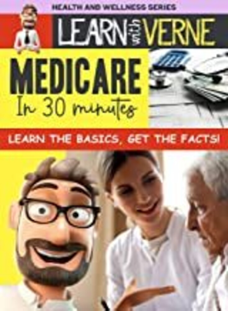 - Learn With Verne: Medicare In 30 Minutes