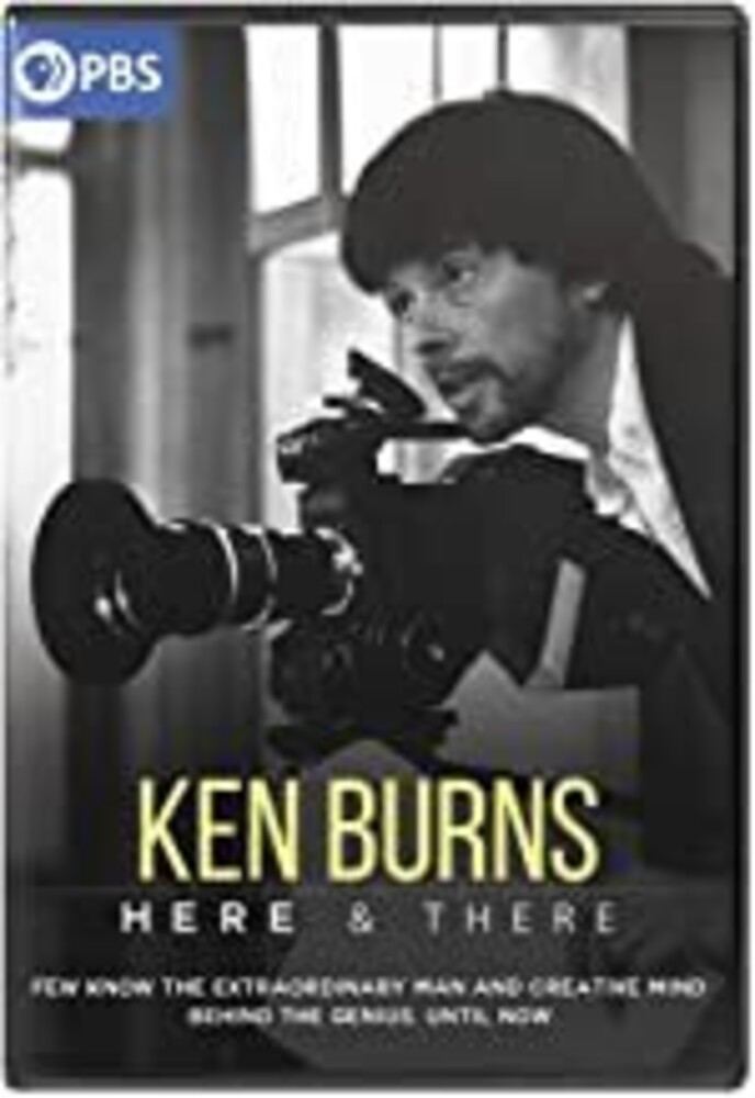 Ken Burns: Here & There - Ken Burns: Here & There