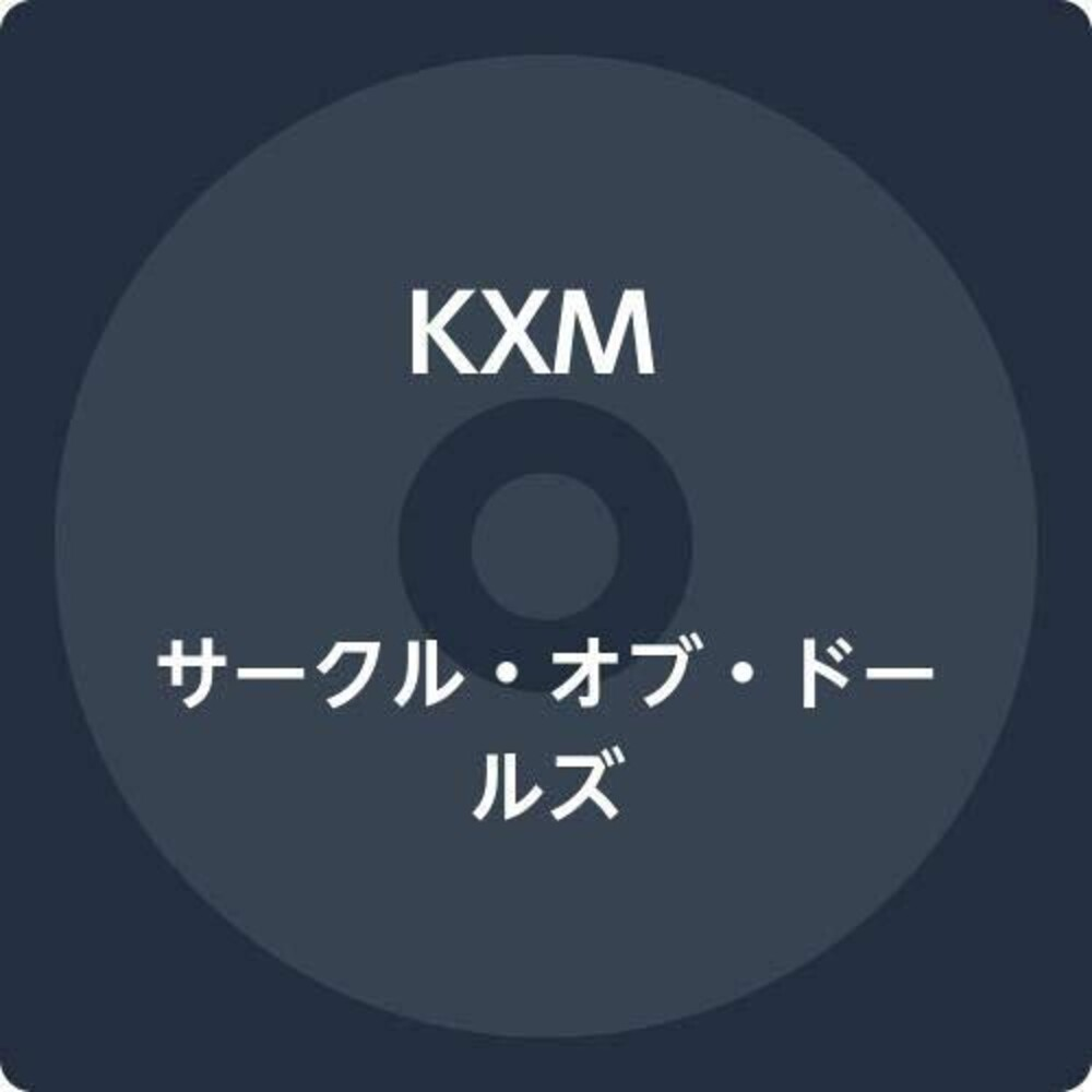 KXM - Circle Of Dolls (Bonus Tracks) [Import]