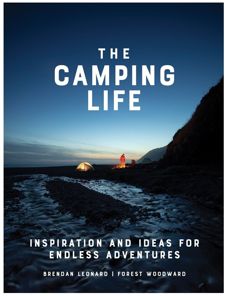 Lenard, Brendan / Woodward, Forest - The Camping Life: Inspiration and Ideas for Endless Adventures