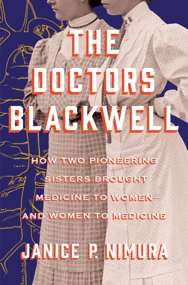 Nimura, Janice P - The Doctors Blackwell: How Two Pioneering Sisters Brought Medicine to Women and Women to Medicine