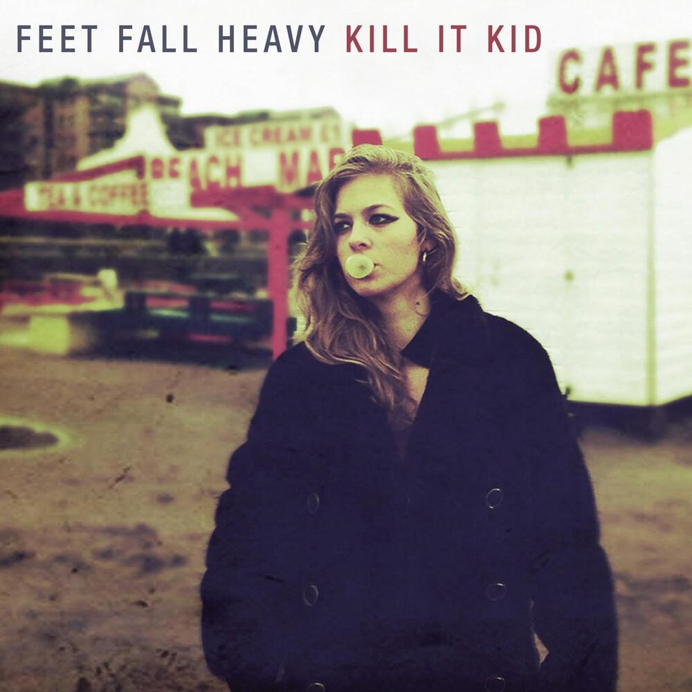 Kill It Kid - Feet Fall Heavy