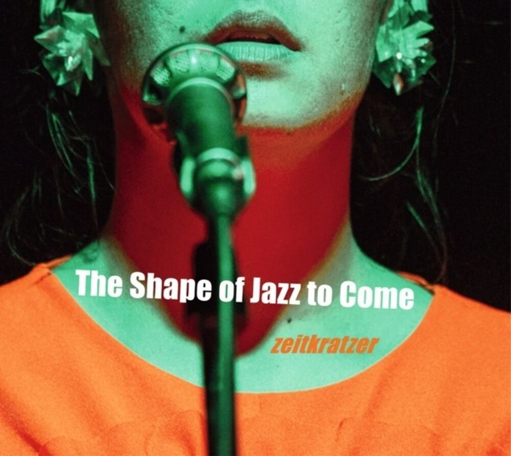 Zeitkratzer & Mariam Wallentin - Shape Of Jazz To Come