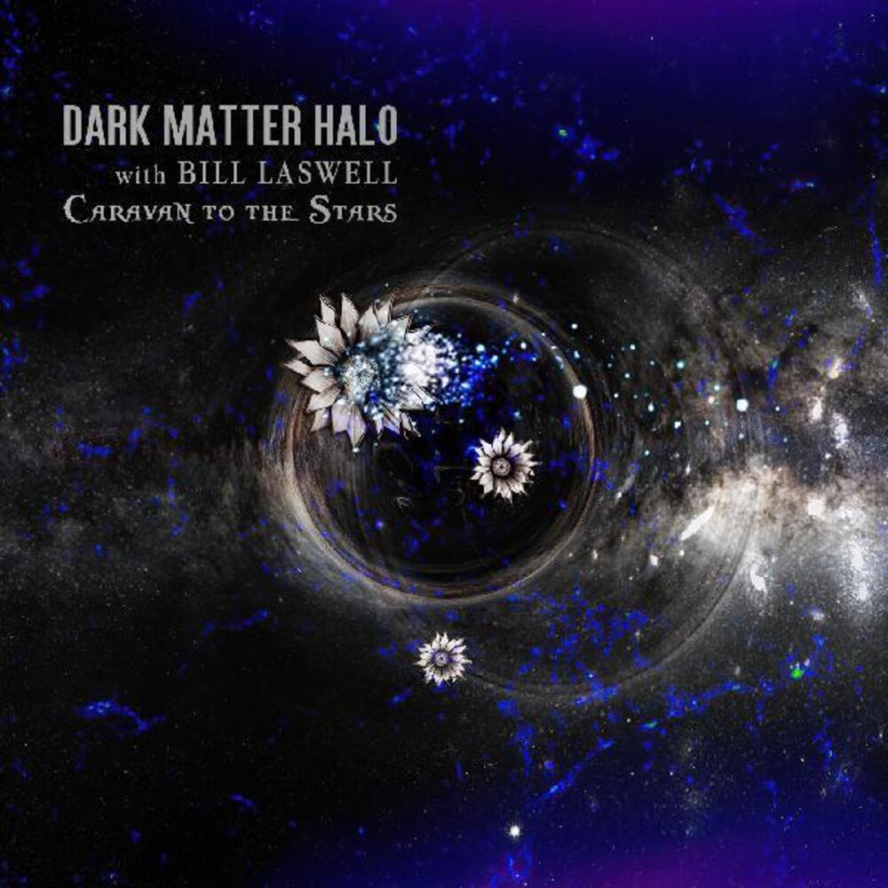 Dark Matter Halo / Bill Laswell - Caravan To The Stars
