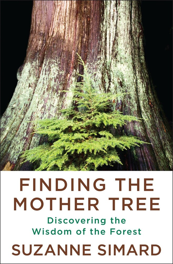 Simard, Suzanne - Finding the Mother Tree: Discovering the Wisdom of the Forest