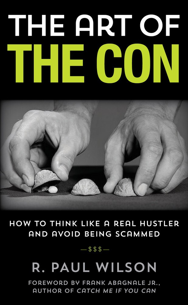 - The Art of the Con: How to Think Like a Real Hustler and Avoid Being Scammed, 1st Edition