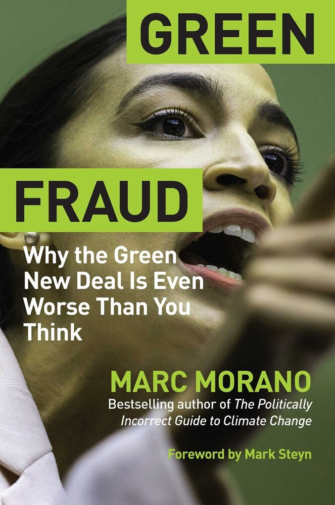 Morano, Marc - Green Fraud: Why the Green New Deal Is Even Worse than You Think