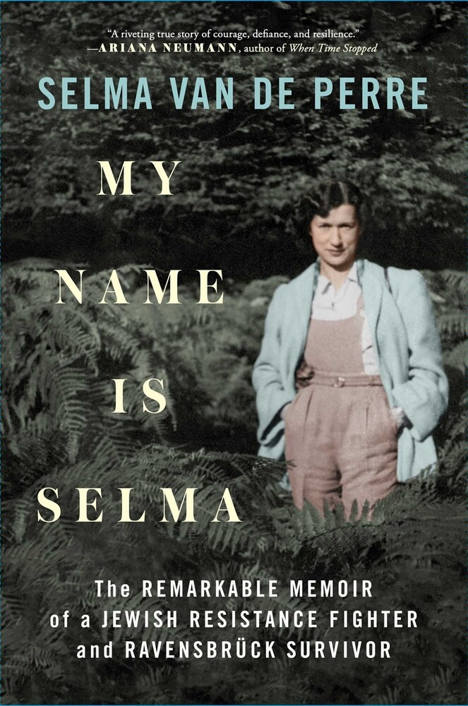 Van De Perre, Selma - My Name Is Selma: The Remarkable Memoir of a Jewish Resistance Fighterand Ravensbruck Survivor
