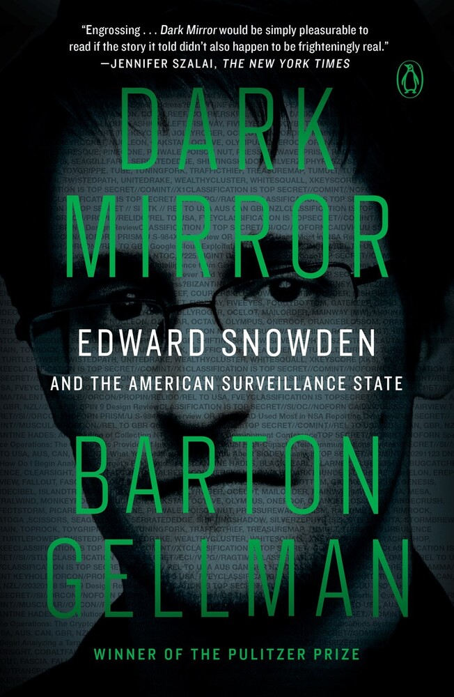 Barton Gellman - Dark Mirror: Edward Snowden and the American Surveillance State