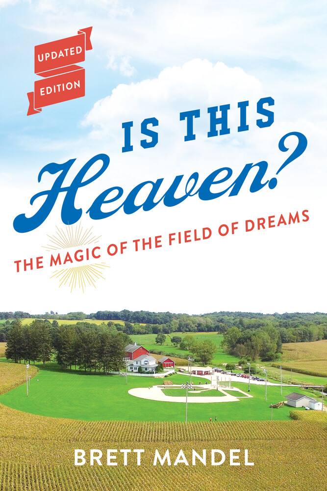 Mandel, Brett - Is This Heaven?: The Magic of the Field of Dreams