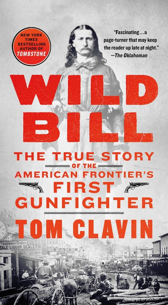Clavin, Tom - Wild Bill: The True Story of the American Frontier's First Gunfighter