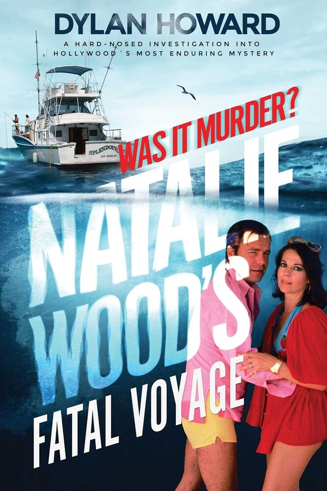 Howard, Dylan - Natalie Wood's Fatal Voyage: Was It Murder?