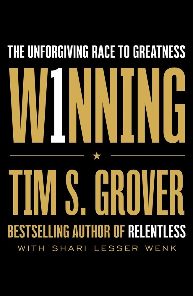Grover, Tim S / Wenk, Shari - Winning: The Unforgiving Race to Greatness