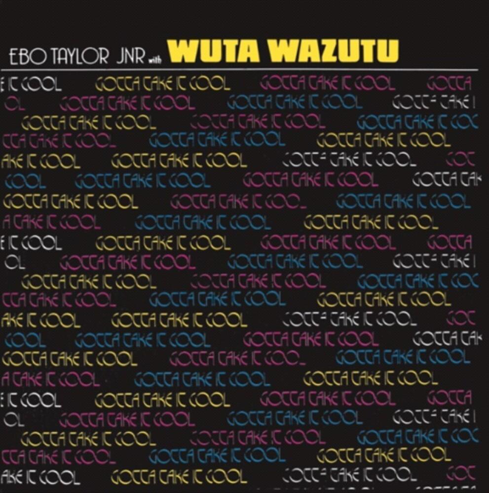Ebo Taylor Jr / Wuta Wazutu - Gotta Take It Cool