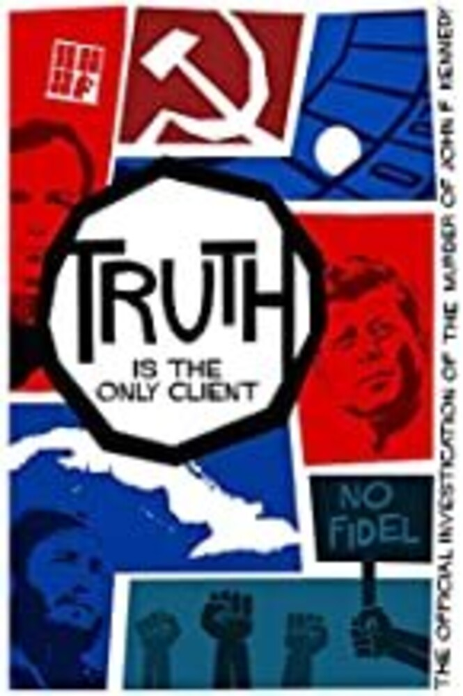 Truth Is the Only Client: The Official - Truth is the Only Client: The Official Investigation of the Murder ofJohn F. Kennedy