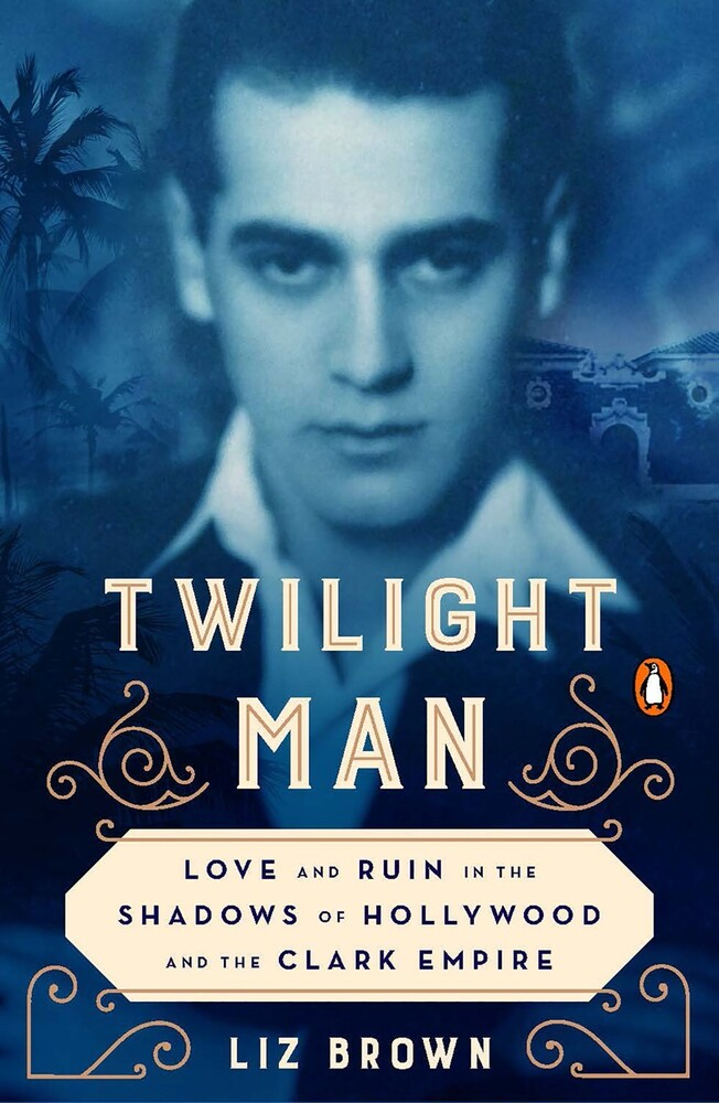 Liz Brown - Twilight Man: Love and Ruin in the Shadows of Hollywood and the ClarkEmpire