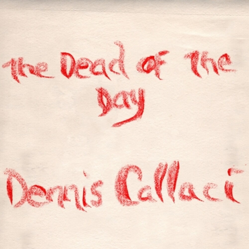 Dennis Callaci - Dead Of The Day